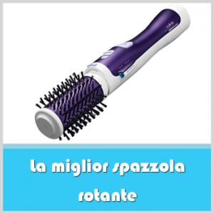 miglior spazzola rotante