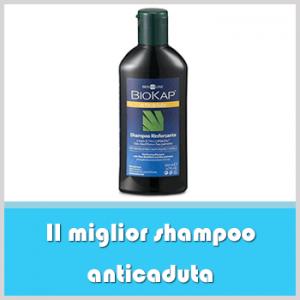 miglior shampoo anticaduta